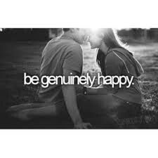 Be genuinely happy..