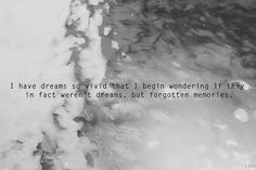 """Recently I've realized so many of the """"dreams"""" I remember were actually my memories my parents convinced me never happened...it's a truly awful feeling."""