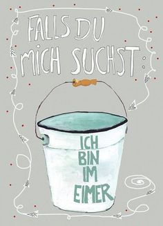 """Humor Spruch zur Aufmunterung bei Durchhänger: Falls Du mich suchst, ich bin im… Humor saying to cheer up with sag: If you are looking for me, I am in the bucket """"/ funny quote for encouragement made by Hebbedinge via… Continue Reading → Words Quotes, Life Quotes, Quotes To Live By, Sayings, Quotes About Strength In Hard Times, Quotes About Moving On, Osho, Cheer Quotes, Cheer You Up"""