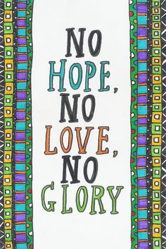 No hope, no love, no glory!