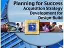 Planning for Success: Acquisition Strategy Development for Design-Build Course Length: 1 hour  Course Objectives:  By the end of this on-line course you will:  Understand the importance of acquisition planning for each design-build project  Be familiar with acquisition strategy choices available to owners  Know the elements of DBIA's best value selection (BVS) acquisition ..
