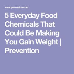 5 Everyday Food Chemicals That Could Be Making You Gain Weight | Prevention