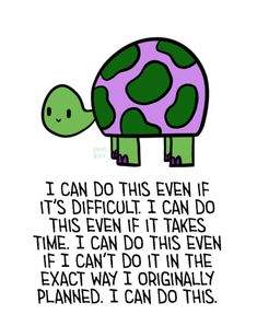 [Image description: drawing of a green and purple turtle above a caption that says I can do this even if its difficult. I can do this even if it takes times. I can do this even if I cant do it in. Cool Words, Wise Words, Turtle Quotes, Best Quotes, Life Quotes, Amazing Quotes, Turtle Time, Positivity Blog, Motivational Quotes