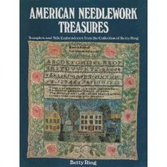 American Needlework Treasures: Samplers and Silk Embroideries from the Collection of Betty Ring