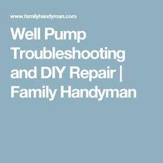 Well Pump Troubleshooting and DIY Repair | Family Handyman