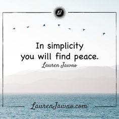 """In simplicity, you will find peace."" #simplicity #peace"