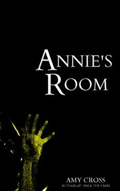 Annie's Room by Amy Cross - for my review, please visit me at goodreads.com