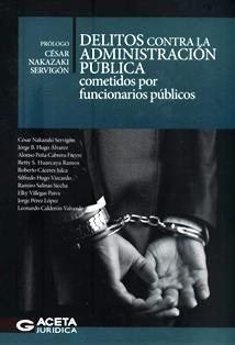 Delitos contra la administración pública cometidos por funcionarios públicos / César Nakazaki Servigón, prólogo ; Jorge B. Hugo Álvarez, Alonso Peña Cabrera Freyre, Roberto Cáceres Julca ... [et al.]. 344.528 D8