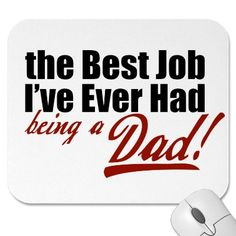 Best Job I've Ever Had... Being a Dad Mouse Pad from Zazzle.com