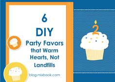 6 DIY Party Favors that Warm Hearts, Not Landfills - great for kids birthday parties starting from age 1 until whenever it is that we stop throwing kids birthday parties
