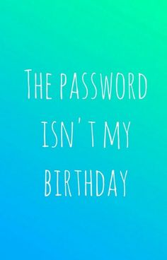 The password isn't my birthday.