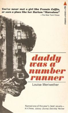 """""""Daddy Was A Number Runner"""" by Louise Meriwether. (100 Books by Black Women Everyone Should Read) First grade teacher took this book away from me deamed it inappropriate!"""