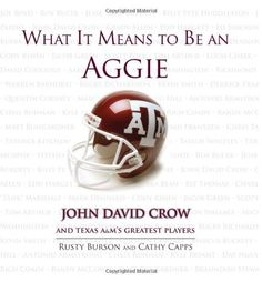 What It Means to Be an Aggie: John David Crow and Texas A&M's Greatest Players by Rusty Burson. $16.21. Publication: August 2, 2010. Author: Rusty Burson. Series - What It Means to Be. 320 pages. Publisher: Triumph Books (August 2, 2010). Save 35%!