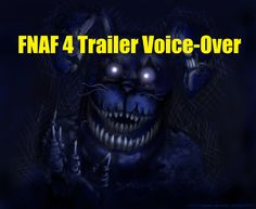 FNAF 4 Trailer Voice-Over -- 18,545  859  24 Published on Jul 23, 2015 Five Nights At Freddy's is owned by Scott Cawthon, this is just my voice-over and slight remake of the trailer for the 4th game. I hope you all enjoy!  -- 141 comments -- REALLY awesome!!