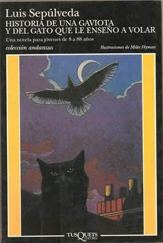 Historia de una gaviota y del gato que le enseño a volar (History of a seagull and the cat who taught him to fly) - Luis Sepúlveda Gato Grande, Ways Of Learning, Group Of Friends, Going On Holiday, Got Books, Children's Literature, Love Reading, Book Recommendations, Book Worms