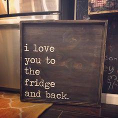 I Love You To The Fridge And Back #homedecorideas #LuxuryFridges #DIYHomeDecorQuotes
