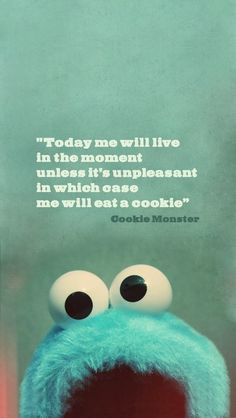 Life wisdom from the cookie-monster himself