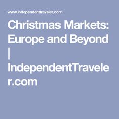 Christmas Markets: Europe and Beyond | IndependentTraveler.com