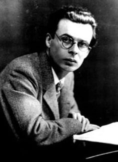 Aldous Huxley - I LOVE some of his works. Others, I either couldn't get into or just didn't understand.