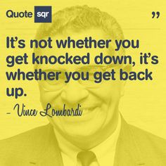 It's not whether you get knocked down, it's whether you get back up. - Vince Lombardi Jr.  #quotesqr #quotes #inspirationalquotes