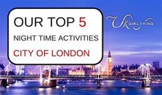 Top 5 night time activities – London | UK Girl Thing