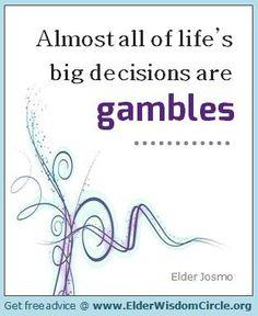 Life is a gamble ElderWisdomCircle.org #advice #quotes #inspiration
