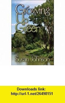 Growing Up Green (9781604413113) Susan Johnson , ISBN-10: 1604413115  , ISBN-13: 978-1604413113 ,  , tutorials , pdf , ebook , torrent , downloads , rapidshare , filesonic , hotfile , megaupload , fileserve
