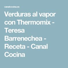 Verduras al vapor con Thermomix - Teresa Barrenechea - Receta - Canal Cocina