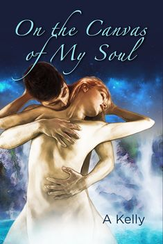 New Erotica Romance Book On the Canvas of My Soul byA Kelly Great Love Stories, Love Story, New Zealand Houses, Becoming A Father, Men Kissing, Finding Your Soulmate, Gay Couple, Romance Books, Ebook Pdf
