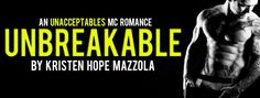 Unbreakable by Kristen Hope Mazzola is LIVE! Grab it at 99c before the price goes up on release day!    Genre: MC Contemporary Romance CAN BE READ STANDALONE  BUY IT NOW! Amazon US: http://amzn.to/2s3kV84 Amazon UK: http://amzn.to/2siUShk  Synopsis:  The life I live is a dangerous one:  I am the wife of an outlaw. The daughter of the Unacceptables President.  But its finally our time. Time to truly start our life. With our first baby on the way Ryder and my life could not be more perfect…