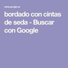 bordado con cintas de seda - Buscar con Google