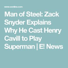 Man of Steel: Zack Snyder Explains Why He Cast Henry Cavill to Play Superman | E! News