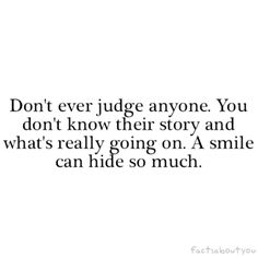 So true. Just hate being judged. There is so much going on in my life, it just really sucks. The list is so big, nobody would understand me. keep my faith through it all though. I have nobody else and i know i don't need anybody else but sometimes it can still get lonely. A man  need someone to talk his problems too but God will give me the strength. Patience = Love