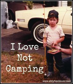 Want to recreate the camping experience? Roll your meals in damp dirt. Roll your clothes in damp dirt. Roll yourself in damp dirt. <------ I didn't write this but it is funny lol