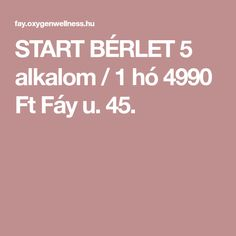 START BÉRLET   5 alkalom / 1 hó  4990 Ft    Fáy u. 45.