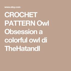 CROCHET PATTERN Owl Obsession a colorful owl di TheHatandI
