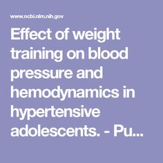 Effect of weight training on blood pressure and hemodynamics in hypertensive adolescents. - PubMed - NCBI