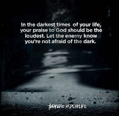 In the darkest times of your life, your praise to God should be the loudest. Let the enemy know you're not afraid of the dark. Bible Verses Quotes, Words Of Encouragement, Faith Quotes, Me Quotes, Scriptures, Quick Quotes, Prayer Verses, Christian Encouragement, Jesus Quotes