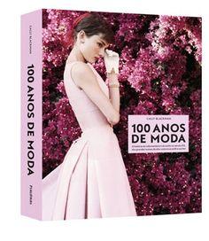 Livro 100 Anos de Moda - Trendy Tendency (!)