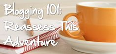 Blogging 101: Reassess This Adventure
