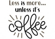FREE SVG cut vector file: Less is more unless it's coffee Coffee Is Life, I Love Coffee, My Coffee, Coffee Talk, Coffee Cups, Coffee Humor, Coffee Quotes, Funny Coffee, Peace Of Mind Quotes
