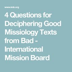 4 Questions for Deciphering Good Missiology Texts from Bad - International Mission Board