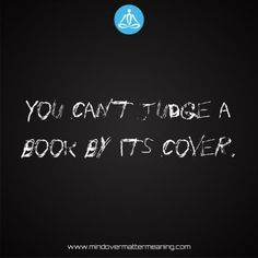 Sayings - You-can't-judge-a-book-by-its-cover. Mind Over Matter Meaning, Life Proverbs, Consciousness, Spirituality, Mindfulness, Sayings, Cover, Books, Life Sayings