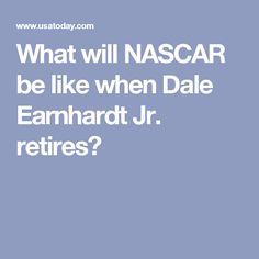 What will NASCAR be like when Dale Earnhardt Jr. retires?