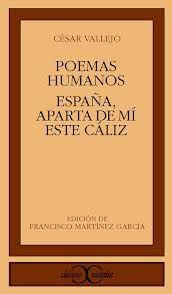 Poemas humanos ; España aparta de mi ese Cáliz / César Vallejo ; edición, introducción y notas de Francisco Martínez García. -- Madrid : Castalia, D.L., 1987.