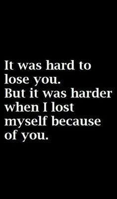 It was hard, I lost myself