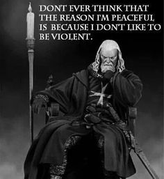 "I would say ""don't think I'm not willing to be violent"" but yeah Wisdom Quotes, Me Quotes, Motivational Quotes, Inspirational Quotes, Viking Quotes, Christian Warrior, Military Quotes, Warrior Quotes, Knights Templar"