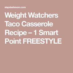 Weight Watchers Taco Casserole Recipe – 1 Smart Point FREESTYLE