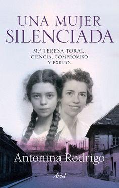 Una mujer silenciada. Mª Teresa Toral: ciencia, compromiso y exilio. Un libro de Antonina Rodrigo