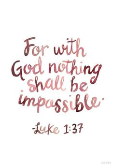 """Jeus god quotes: """"For with God, nothing shall be impossible."""" - Luke 1:37"""
